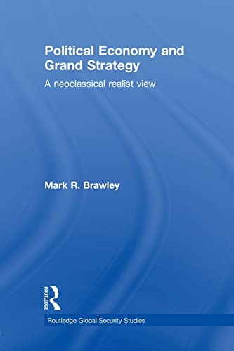 9780415849210: Political Economy and Grand Strategy: A Neoclassical Realist View (Routledge Global Security Studies)