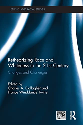 9780415849326: Retheorizing Race and Whiteness in the 21st Century: Changes and Challenges (Ethnic and Racial Studies)