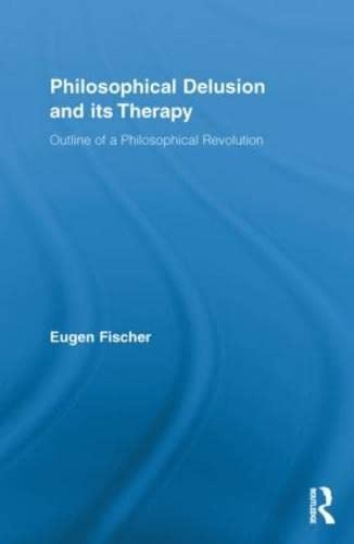 9780415849906: Philosophical Delusion and its Therapy: Outline of a Philosophical Revolution (Routledge Studies in Contemporary Philosophy)
