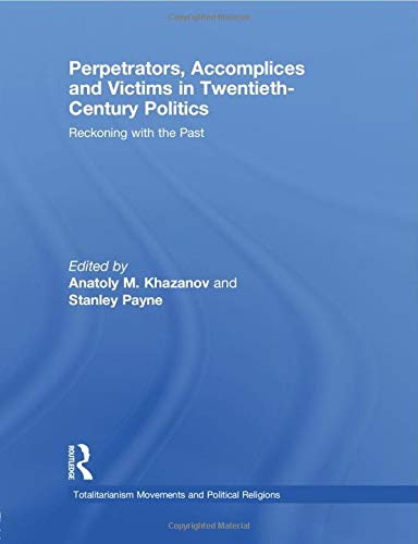 Perpetrators, Accomplices and Victims in Twentieth-Century Politics: Reckoning with the Past (...