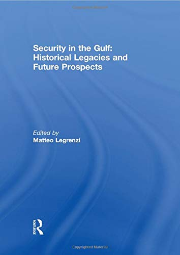 9780415850520: Security in the Gulf: Historical Legacies and Future Prospects