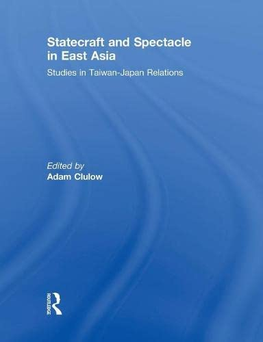 9780415850841: Statecraft and Spectacle in East Asia: Studies in Taiwan-Japan Relations