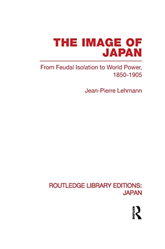 9780415851220: The Image of Japan: From Feudal Isolation to World Power 1850-1905