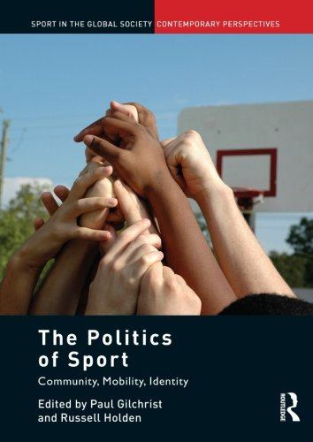 9780415851435: The Politics of Sport: Community, Mobility, Identity (Sport in the Global Society – Contemporary Perspectives)