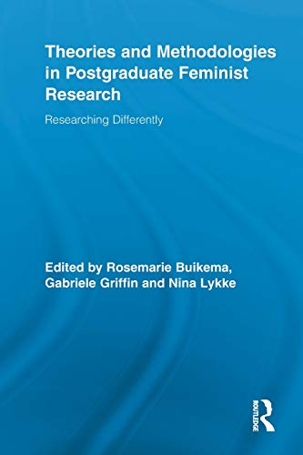 Theories and Methodologies in Postgraduate Feminist Research: Researching Differently (Routledge ...
