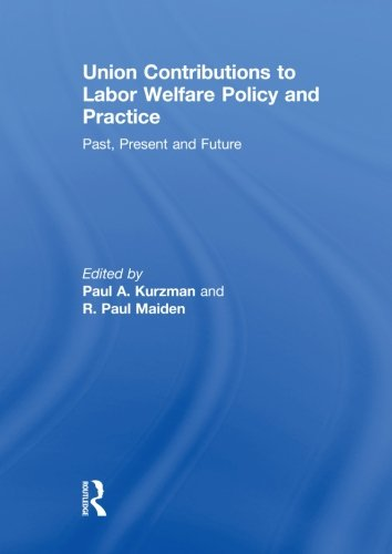 9780415851817: Union Contributions to Labor Welfare Policy and Practice: Past, Present and Future