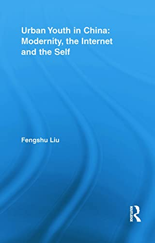 9780415851916: Urban Youth in China: Modernity, the Internet and the Self (Routledge Research in Information Technology and Society)