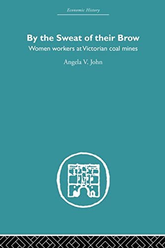 9780415852784: By the Sweat of Their Brow: Women workers at Victorian Coal Mines