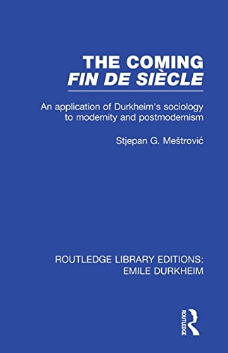 9780415853613: The Coming Fin De Siècle: An Application of Durkheim's Sociology to Modernity and Postmodernism (Routledge Library Editions: Emile Durkheim)