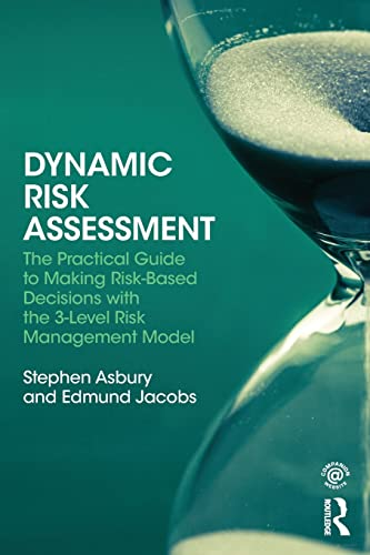 9780415854030: Dynamic Risk Assessment: The Practical Guide to Making Risk-Based Decisions with the 3-Level Risk Management Model
