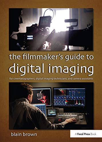 9780415854115: The Filmmaker's Guide to Digital Imaging: for Cinematographers, Digital Imaging Technicians, and Camera Assistants