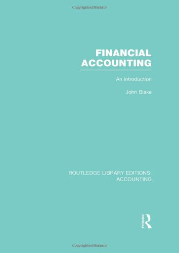 Financial Accounting (RLE Accounting): An Introduction (9780415854207) by John Blake