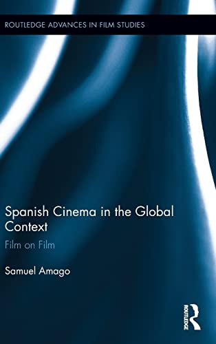 9780415854252: Spanish Cinema in the Global Context: Film on Film (Routledge Advances in Film Studies)