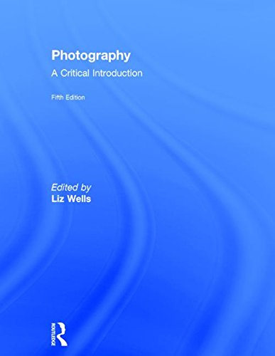 Photography: A Critical Introduction: WELLS, LIZ