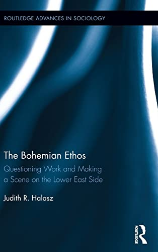 9780415854399: The Bohemian Ethos: Questioning Work and Making a Scene on the Lower East Side (Routledge Advances in Sociology)