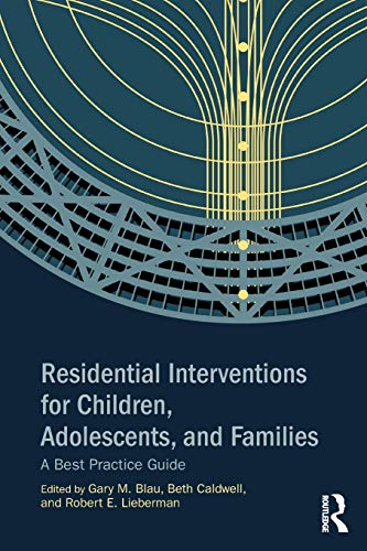 Residential Interventions for Children, Adolescents, and Families: Blau, Gary M.;caldwell,