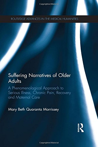 9780415854795: Suffering Narratives of Older Adults: A Phenomenological Approach to Serious Illness, Chronic Pain, Recovery and Maternal Care (Routledge Advances in the Medical Humanities)