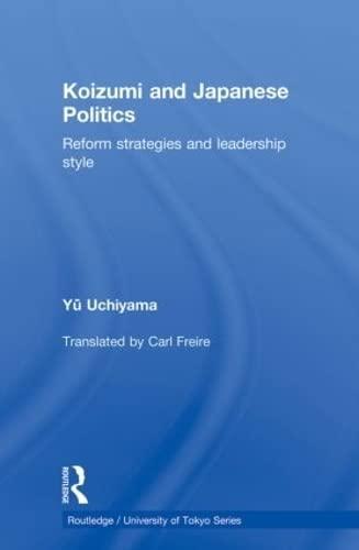 9780415854924: Koizumi and Japanese Politics: Reform Strategies and Leadership Style (Routledge / University of Tokyo)