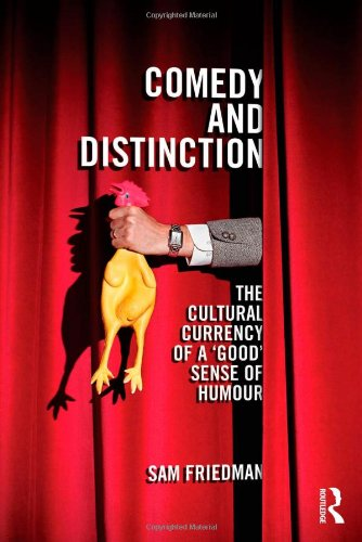 9780415855037: Comedy and Distinction: The Cultural Currency of a 'Good' Sense of Humour (CRESC)