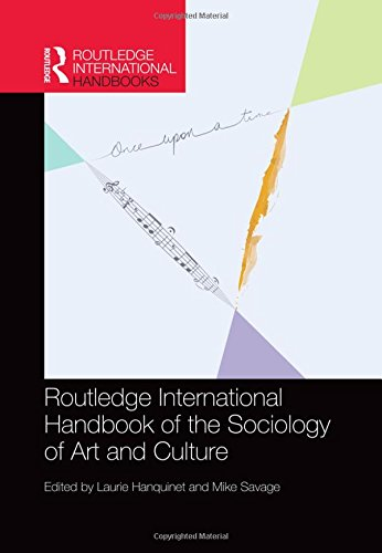 Routledge International Handbook of the Sociology of Art and Culture (Hardcover): Laurie Hanquinet