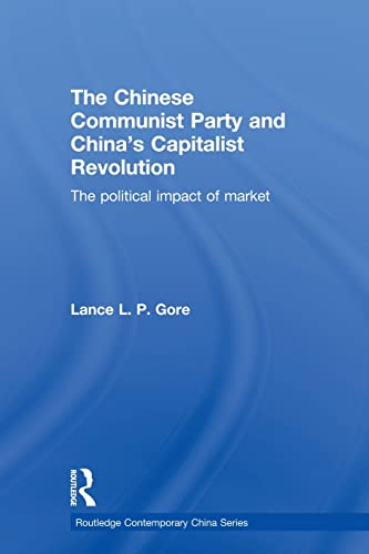 9780415855266: The Chinese Communist Party and China's Capitalist Revolution: The Political Impact of Market