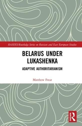 9780415855273: Belarus under Lukashenka: Adaptive Authoritarianism (BASEES/Routledge Series on Russian and East European Studies)