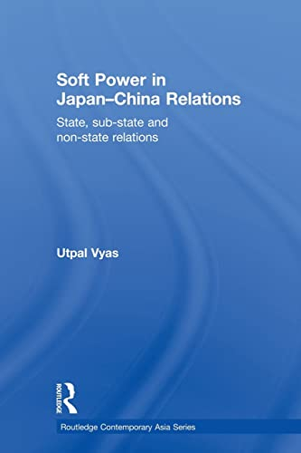 Soft Power in Japan-China Relations: State, sub-state and non-state relations (Routledge ...