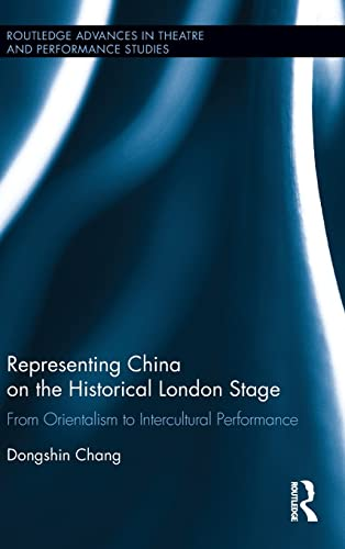Representing China on the Historical London Stage: From Orientalism to Intercultural Performance (...