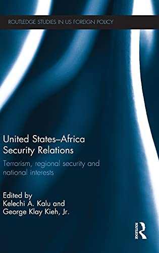9780415855808: United States - Africa Security Relations: Terrorism, Regional Security and National Interests (Routledge Studies in US Foreign Policy)