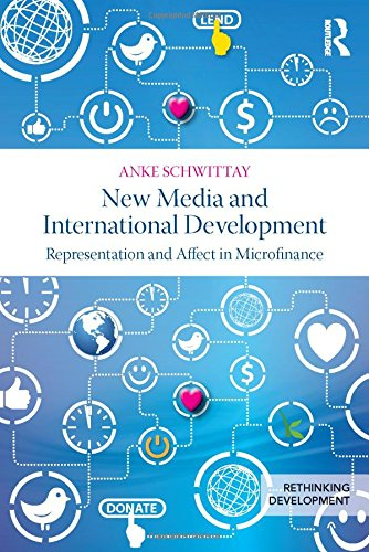 New Media and International Development: Representation and affect in microfinance (Rethinking ...