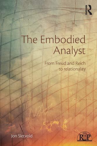 9780415856195: The Embodied Analyst: From Freud and Reich to relationality (Relational Perspectives Book Series)