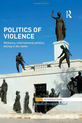 9780415856232: Politics of Violence: Militancy, International Politics, Killing in the name (Interventions)