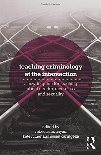 9780415856386: Teaching Criminology at the Intersection: A how-to guide for teaching about gender, race, class and sexuality