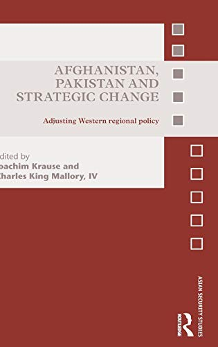 Afghanistan, Pakistan and Strategic Change: Adjusting Western regional policy (Asian Security ...