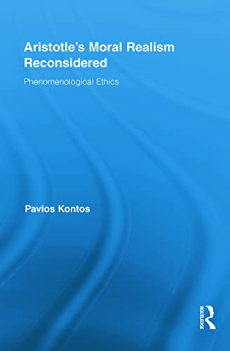 9780415856744: Aristotle's Moral Realism Reconsidered: Phenomenological Ethics