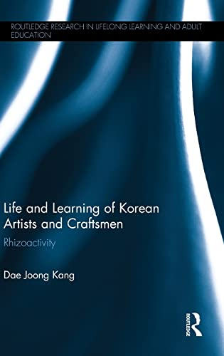 9780415856775: Life and Learning of Korean Artists and Craftsmen: Rhizoactivity (Routledge Research in Lifelong Learning and Adult Education)