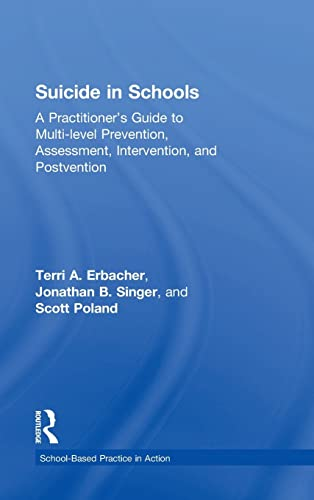 9780415857024: Suicide in Schools: A Practitioner's Guide to Multi-level Prevention, Assessment, Intervention, and Postvention (School-Based Practice in Action)