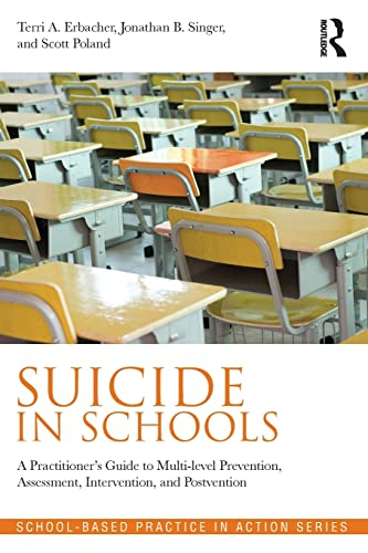 9780415857031: Suicide in Schools: A Practitioner's Guide to Multi-level Prevention, Assessment, Intervention, and Postvention (School-Based Practice in Action)