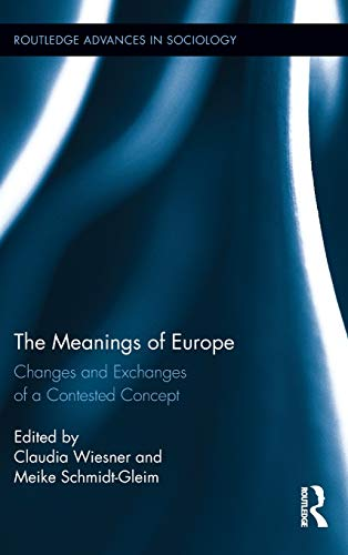 9780415857062: The Meanings of Europe: Changes and Exchanges of a Contested Concept (Routledge Advances in Sociology)