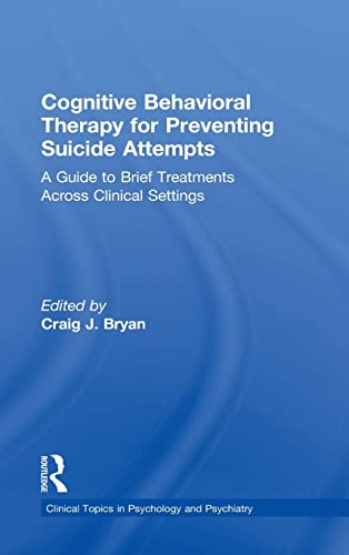 9780415857161: Cognitive Behavioral Therapy for Preventing Suicide Attempts: A Guide to Brief Treatments Across Clinical Settings (Clinical Topics in Psychology and Psychiatry)