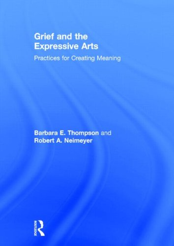 9780415857185: Grief and the Expressive Arts: Practices for Creating Meaning (Series in Death, Dying, and Bereavement)