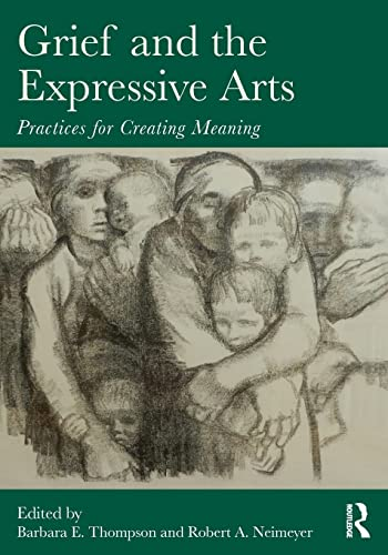 9780415857192: Grief and the Expressive Arts: Practices for Creating Meaning (Series in Death, Dying, and Bereavement)