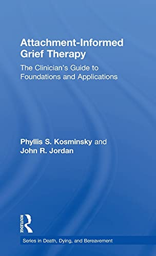 9780415857208: Attachment-Informed Grief Therapy: The Clinician's Guide to Foundations and Applications (Series in Death, Dying, and Bereavement)