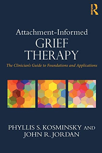 9780415857215: Attachment-Informed Grief Therapy: The Clinician's Guide to Foundations and Applications (Series in Death, Dying, and Bereavement)