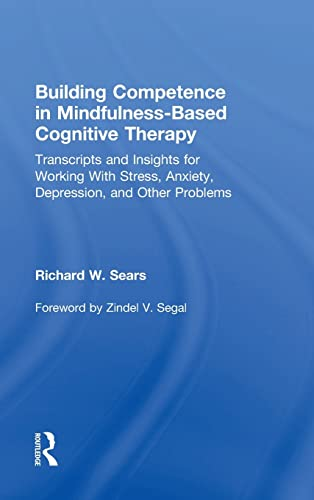 9780415857246: Building Competence in Mindfulness-Based Cognitive Therapy: Transcripts and Insights for Working With Stress, Anxiety, Depression, and Other Problems