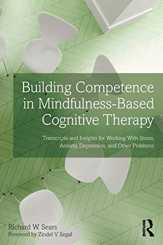 9780415857253: Building Competence in Mindfulness-Based Cognitive Therapy: Transcripts and Insights for Working With Stress, Anxiety, Depression, and Other Problems