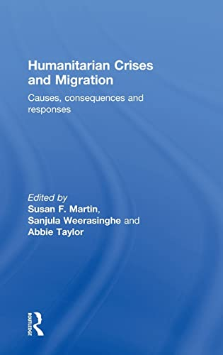 9780415857314: Humanitarian Crises and Migration: Causes, Consequences and Responses