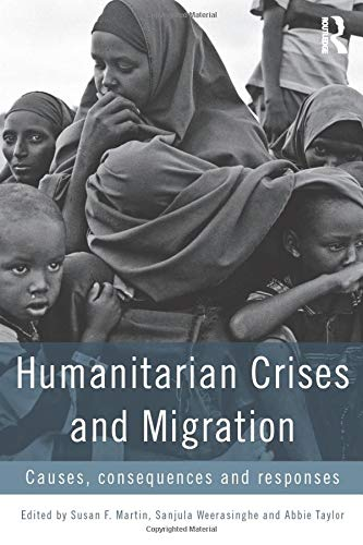 9780415857321: Humanitarian Crises and Migration: Causes, Consequences and Responses
