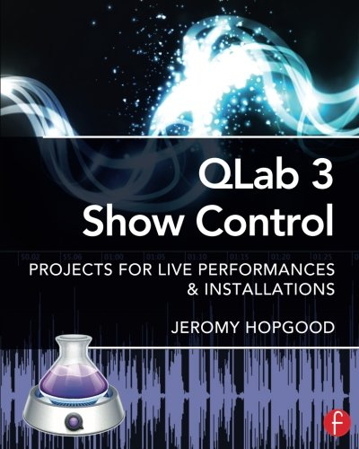 9780415857574: QLab 3 Show Control: Projects for Live Performances & Installations