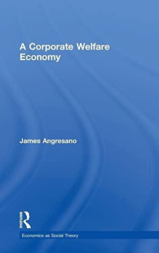 9780415858380: A Corporate Welfare Economy (Economics as Social Theory)